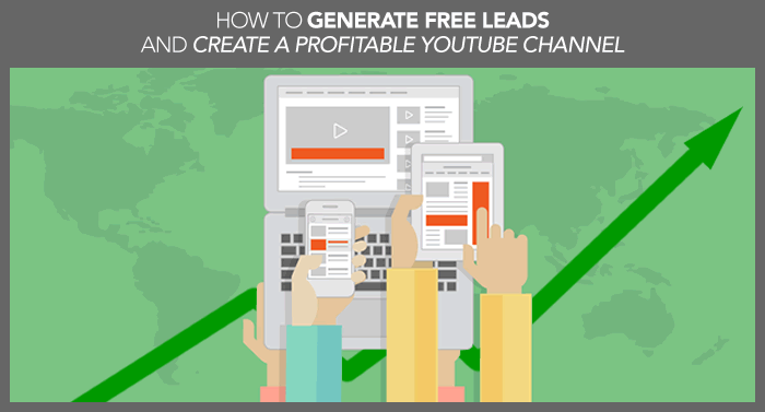 How To Generate Free Leads And Create A Profitable YouTube Channel